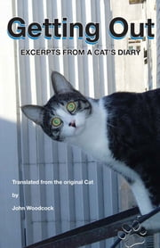 Getting Out: Excerpts from a Cat's Diary ebook by John Woodcock
