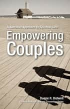 Empowering Couples ebook by Duane R. Bidwell