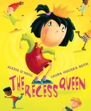 The Recess Queen ebook by Alexis O'neill,Laura Huliska-Beith
