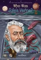 Who Was Jules Verne? ebook by Gregory Copeland, James Buckley, Jr.,...