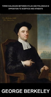 Three Dialogues between Hylas and Philonous in Opposition to Sceptics and Atheists [com Glossário em Português] ebook by George Berkeley,Eternity Ebooks