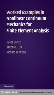 Worked Examples in Nonlinear Continuum Mechanics for Finite Element Analysis ebook by Dr Javier Bonet,Dr Antonio J. Gil,Dr Richard D. Wood