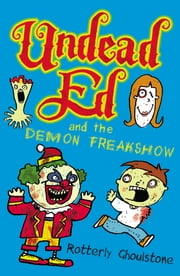 Undead Ed and the Demon Freakshow ebook by Rotterly Ghoulstone,Nigel Baines