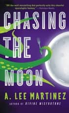 Chasing the Moon ebook by A. Lee Martinez
