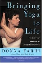Bringing Yoga to Life ebook by Donna Farhi