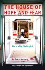 The House of Hope and Fear - Life in a Big City Hospital ebook by Audrey Young
