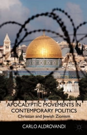 Apocalyptic Movements in Contemporary Politics - Christian and Jewish Zionism ebook by C. Aldrovandi