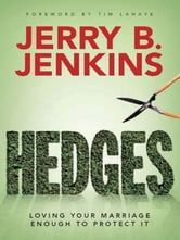 Hedges - Loving Your Marriage Enough to Protect It ebook by Jerry B. Jenkins,John Perrodin