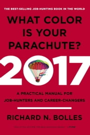 What Color Is Your Parachute? 2017 - A Practical Manual for Job-Hunters and Career-Changers ebook by Kobo.Web.Store.Products.Fields.ContributorFieldViewModel
