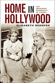 Home in Hollywood - The Imaginary Geography of Cinema ebook by Elisabeth Bronfen