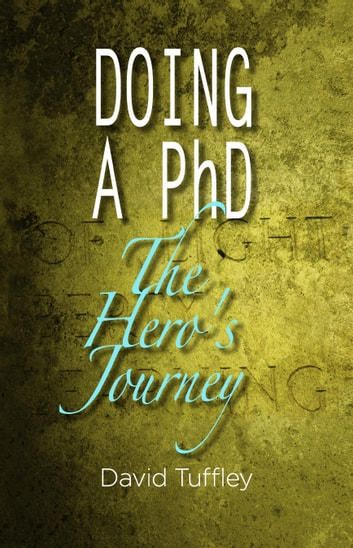 Doing a PhD: The Hero's Journey ebook by David Tuffley