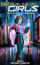 Brave New Girls: Tales of Heroines Who Hack - Brave New Girls, #3 ebook by Mary Fan, Paige Daniels