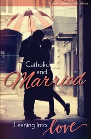 Catholic and Married - Leaning Into Love ebook by Art Bennett, Laraine Bennett