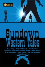 Sundown Western Tales ebook by Richard Prosch,Charlie Steel,Gordon  L. Rottman,Kyle Rudek,W. M. Shockley,Robert Steele,Big Jim Williams,Lane Pierce