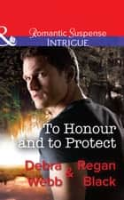 To Honour And To Protect (Mills & Boon Intrigue) (The Specialists: Heroes Next Door, Book 3) ekitaplar by Debra & Regan Webb & Black