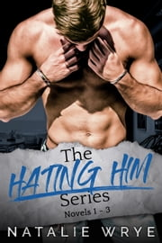 The Hating Him Series - Novels 1 - 3 ebook by Natalie Wrye