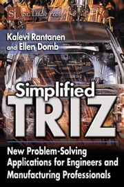 Simplified TRIZ: New Problem-Solving Applications for Engineers and Manufacturing Professionals ebook by Rantanen, Kalevi