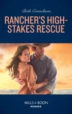 Rancher's High-Stakes Rescue (Mills & Boon Heroes) (The McCall Adventure Ranch, Book 2) ebook by Beth Cornelison