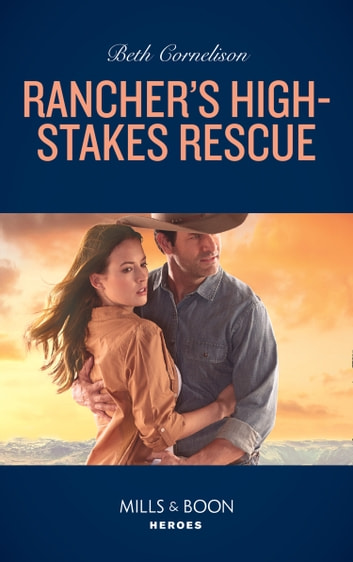 Rancher's High-Stakes Rescue (Mills & Boon Heroes) (The McCall Adventure Ranch, Book 2) ekitaplar by Beth Cornelison