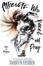 Atheists Who Kneel and Pray ebook by