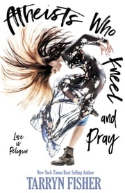 Atheists Who Kneel and Pray ebook by Tarryn Fisher