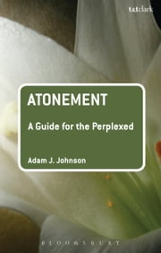Atonement: A Guide for the Perplexed ebook by Dr Adam J. Johnson