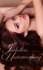 Isabellas Unterwerfung ebook by Kat Marcuse