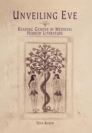 Unveiling Eve - Reading Gender in Medieval Hebrew Literature ebook by Tova Rosen