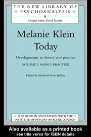 Melanie Klein Today, Volume 2: Mainly Practice - Developments in Theory and Practice ebook by Elizabeth Bott Spillius