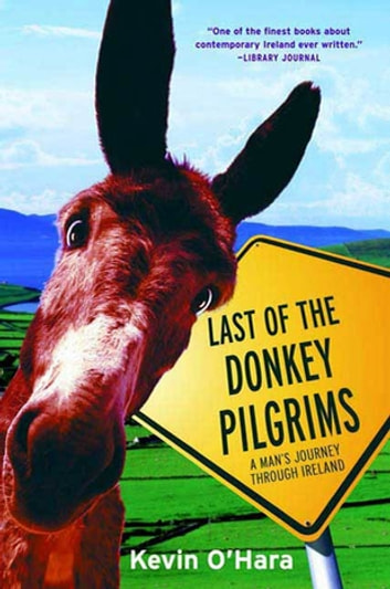 Last of the Donkey Pilgrims - A Man's Journey Through Ireland ebook by Kevin O'Hara