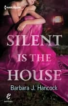 Silent Is The House ebook by Barbara J. Hancock