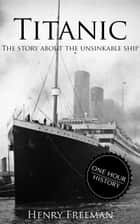 Titanic: The Story About The Unsinkable Ship ebook by Henry Freeman