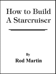 How to Build a Starcruiser ebook by Rod Martin