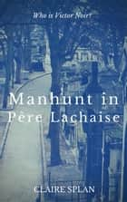 Manhunt in Père Lachaise ebook by Claire Splan