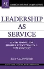 Leadership as Service ebook by Kent A. Farnsworth
