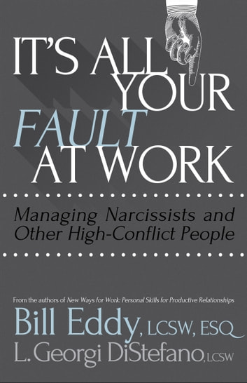 It's All Your Fault at Work! - Managing Narcissists and Other High-Conflict People ebook by Bill Eddy LCSW Esq.,L. Georgi DiStefano