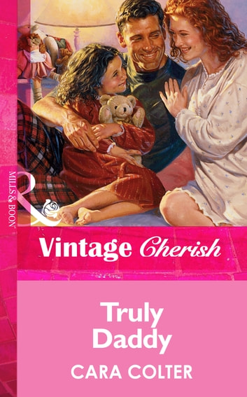 Truly Daddy (Mills & Boon Vintage Cherish) ebook by Cara Colter