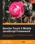 Sencha Touch 2 Mobile JavaScript Framework ebook by John E. Clark,Bryan P. Johnson
