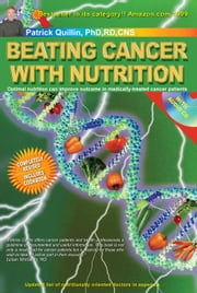 Beating Cancer with Nutrition: Optimal Nutrition Can Improve Outcome in Medically-Treated Cancer Patients. ebook by Quillin, Patrick