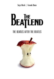 The Beatlend: The Beatles After The Beatles ebook by Sergio Marchi