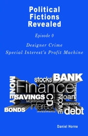 Designer Crime, Special Interest's Profit Machine - Political Fictions Revealed, #1 ebook by Daniel Horne
