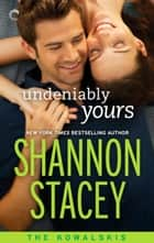 Undeniably Yours: Book Two of The Kowalskis ebook by Shannon Stacey