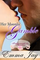 Her Moonlit Gamble ebook by Emma Jay