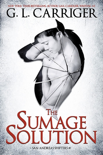 The Sumage Solution - The San Andreas Shifters ebook by G. L. Carriger,Gail Carriger