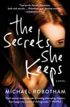 The Secrets She Keeps - A Novel ebook by Michael Robotham