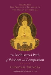 The Bodhisattva Path of Wisdom and Compassion (volume 2) - The Profound Treasury of the Ocean of Dharma ebook by Chogyam Trungpa