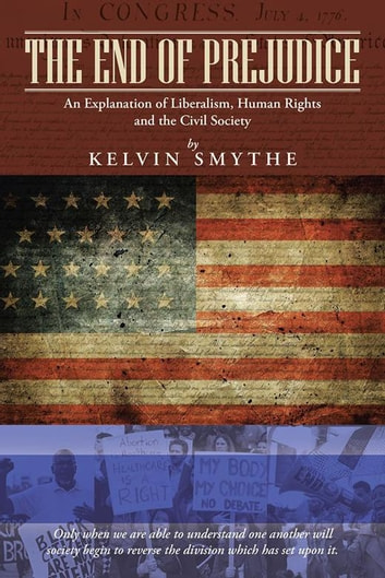 The End of Prejudice - An Explanation of Liberalism, Human Rights and the Civil Society ebook by Kelvin Smythe