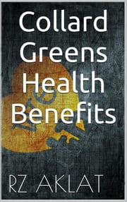 Collard Greens - Health Benefits ebook by RZ Aklat