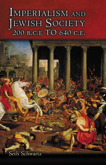Imperialism and Jewish Society - 200 B.C.E. to 640 C.E. ebook by Seth Schwartz