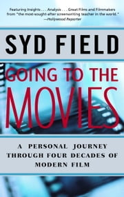 Going to the Movies - A Personal Journey Through Four Decades of Modern Film ebook by Syd Field